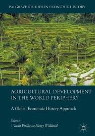 Agricultural Development in the World Periphery. A Global Economic History Approach